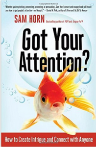 Got Your Attention? How to Create Intrigue and Connect with Anyone