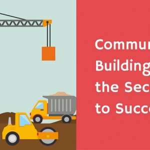 How To Make Community The Secret To Success