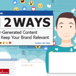 Two Ways User-Generated Content Can Keep Your Brand Relevant